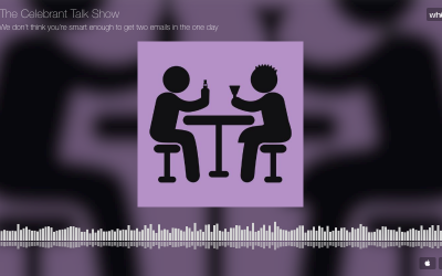 The Celebrant Talk Show: We don't think you're smart enough to get two emails in one day